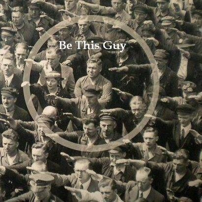 Be This Guy - Lone Nazi Dissenter