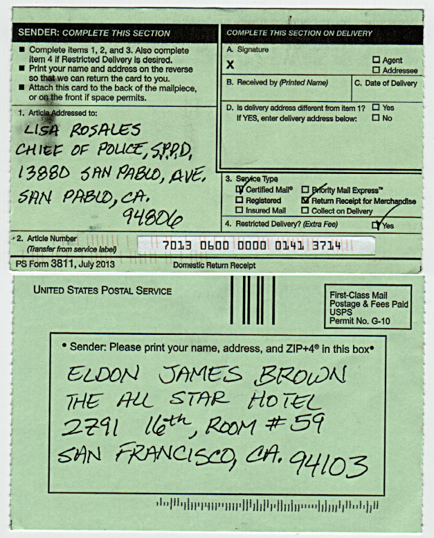 "When I got the return reciept back, it had absolutely no signature nor acknowledgment that it had been recieved by Police Chief Lisa Rosales. Upon calling the USPS, I was told that their forms contained a signature, it was an ""R"". The postman must have colluded with the San Pablo Police to do this, to deny me any proof that I filed a complaint. SPPD is still trying to deny me due process of law, with the help of a complicit postal employee (the Mail Delivery Person). A postal inspector case has been opened and I should be hearing from them shortly. 10-27-14"