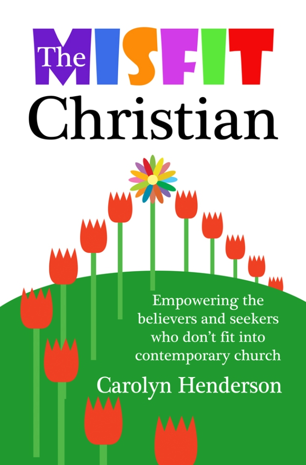 The Misfit Christian: Empowering the believers and seekers who don't fit into contemporary church [Kindle Edition] Carolyn Henderson (Author) 5.0 out of 5 stars  See all reviews (1 customer review) Print List Price: $12.00 Kindle Price:  $6.00  You Save: $6.00 (50%)
